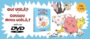 QUI VOILÀ ? et COUCOU NOUS VOILÀ ! en DVD !