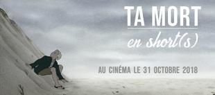 """Ta mort en short(s)"" au cinéma le 31 octobre 2018"